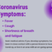 The coronavirus symptoms are fever, cough and a shortness of breath.